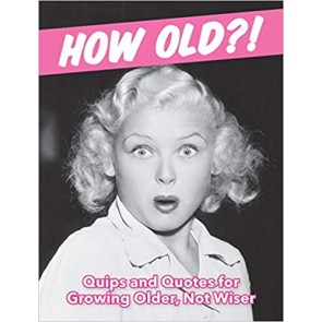 How Old?! (For Women) Quips and Quotes for Those Growing Older, Not Wiser - 1
