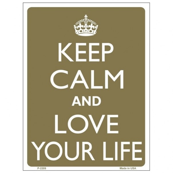 Keep Calm and Love Your Life Tin Sign