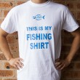 My Fishing Shirt T-Shirt
