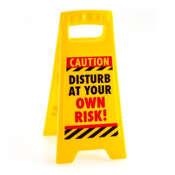 Disturb at Your Own Risk Desk Warning Sign