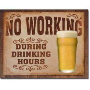No Working During Drinking Hours Tin Sign