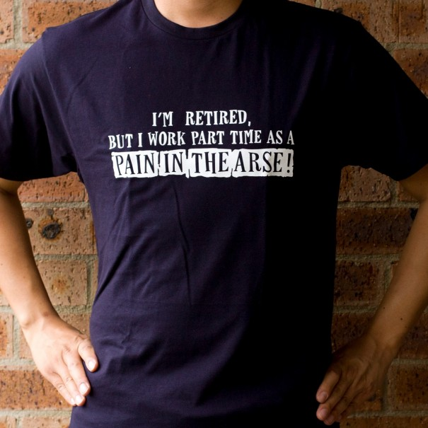 Retired Pain In The Arse T-Shirt