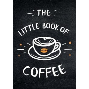 The Little Book of Coffee: A Collection of Quotes, Statements and Recipes for Coffee Lovers - 3