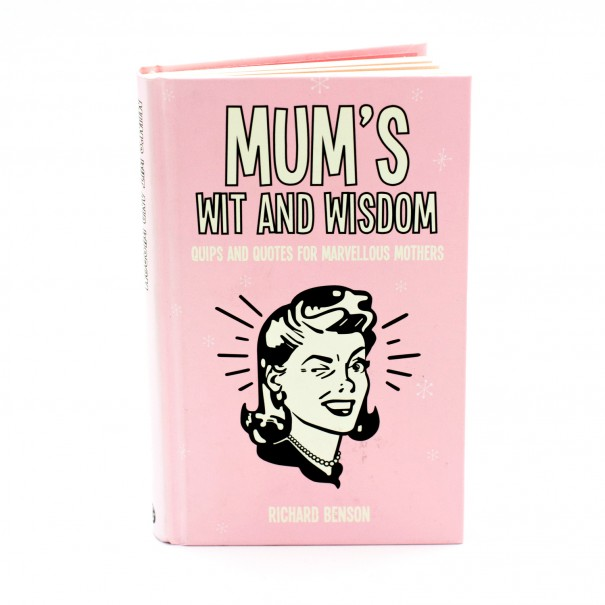 Mum's Wit and Wisdom: Quips and Quotes for Fantastic Mothers - 1