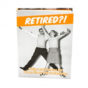 Retired?! Quips and Quotes For When Every Day is Saturday - 1
