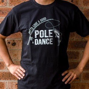 Good Pole Dance Fishing T-Shirt - 1