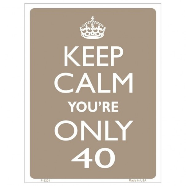 Keep Calm You're Only 40 Tin Sign
