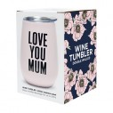 Love You Mum Double Walled Wine Tumbler - 1