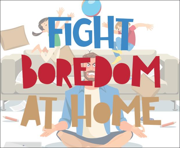 Fight Boredom At Home